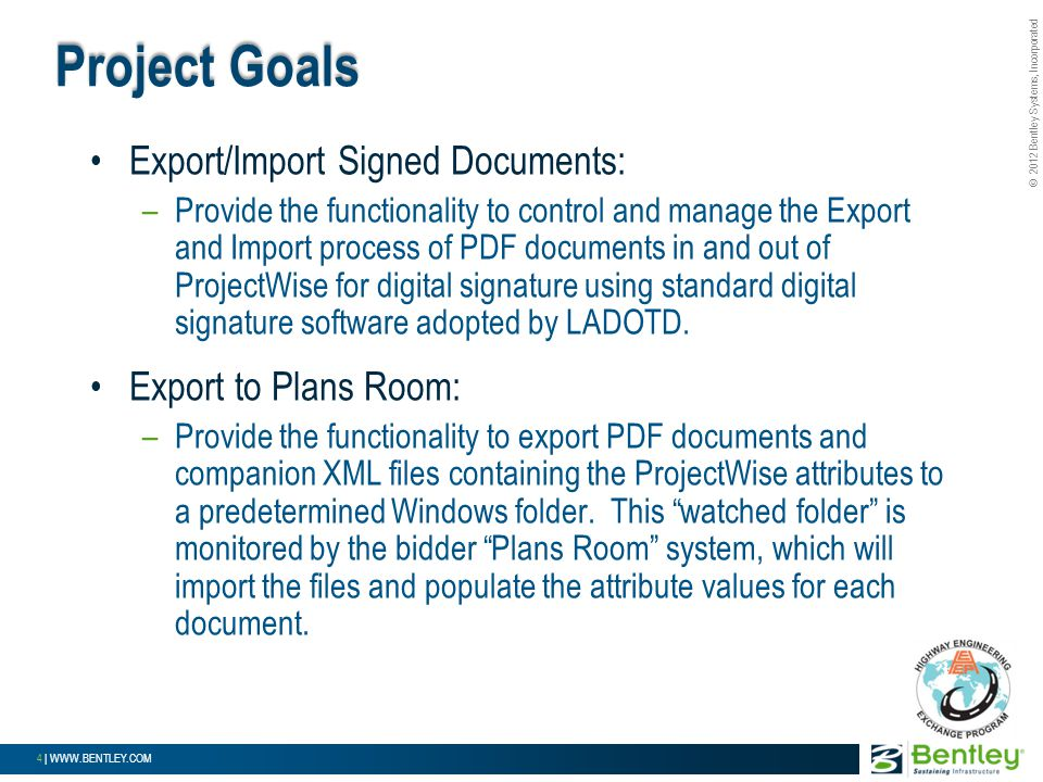 © 2012 Bentley Systems, Incorporated 4 | WWW.BENTLEY.COM Export/Import Signed Documents: –Provide the functionality to control and manage the Export a