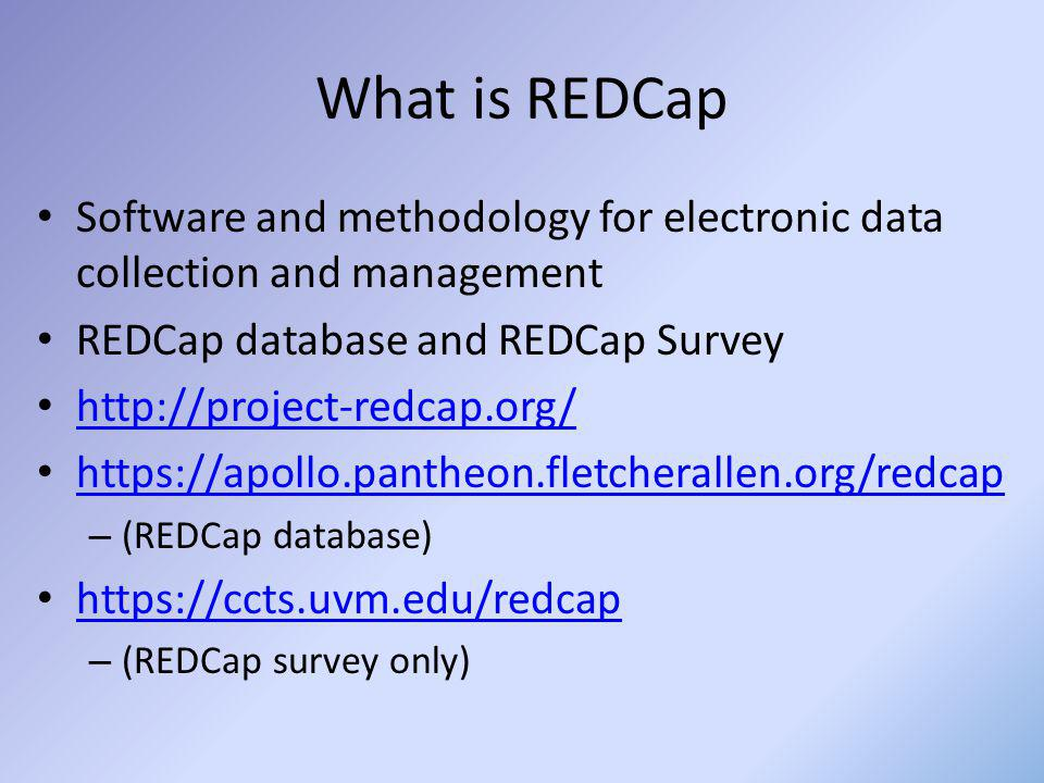 REDCap History 2004:Started at Vanderbilt GCRC 2006:Consortium started 2012:511 Institutional Partners – World-wide (48 countries in 2012) – From CTSA, RCMI and other institutions – Over 53,400 studies with over 71,000 end-users