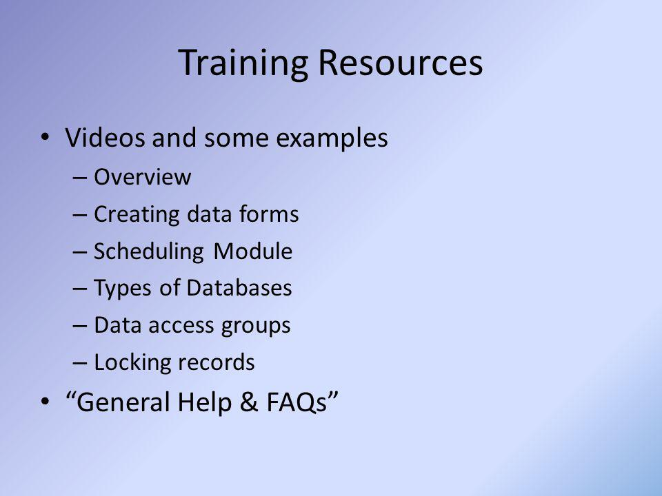 Training Resources Videos and some examples – Overview – Creating data forms – Scheduling Module – Types of Databases – Data access groups – Locking r