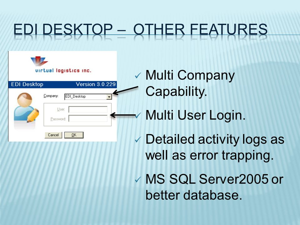 Multi Company Capability. Multi User Login. Detailed activity logs as well as error trapping.