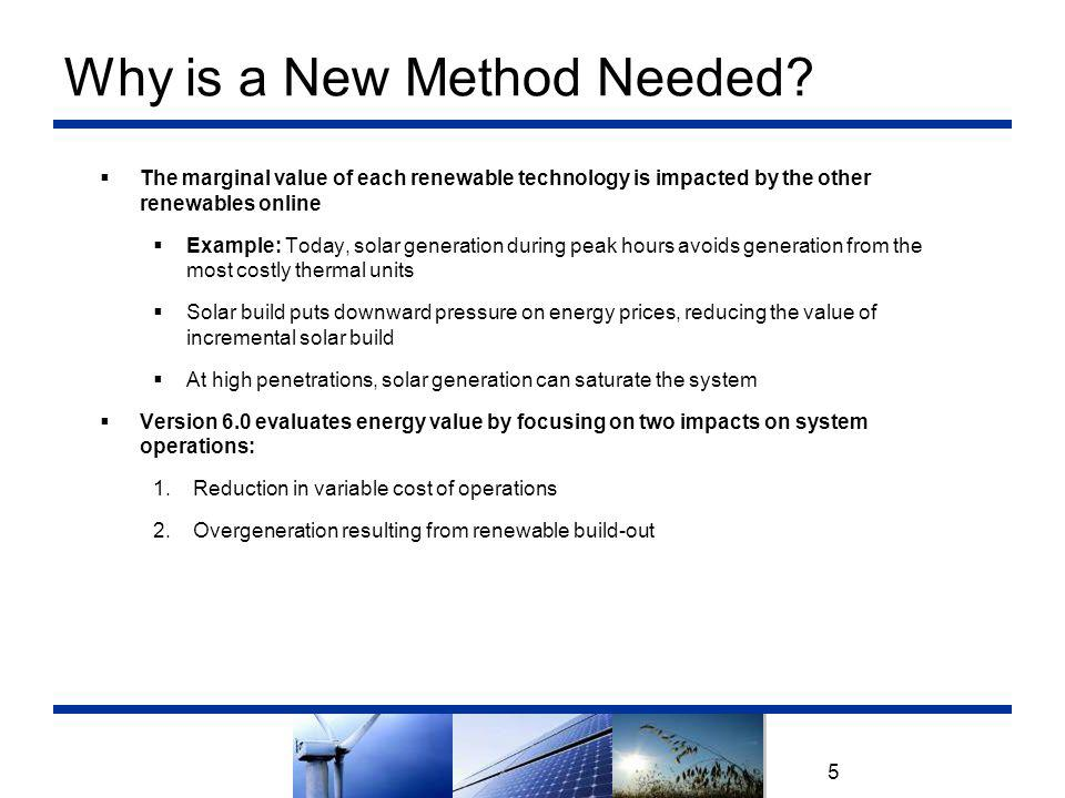 Goals for New Methodology 6 Model FunctionalityVersions 1-5Version 6 Differentiate energy value between renewable resources  Capture renewable portfolio effects  Capture declining energy value with resource saturation  Account for renewable overgeneration 