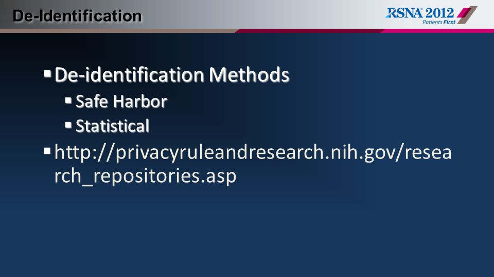 De-Identification  De-identification Methods  Safe Harbor  Statistical  http://privacyruleandresearch.nih.gov/resea rch_repositories.asp