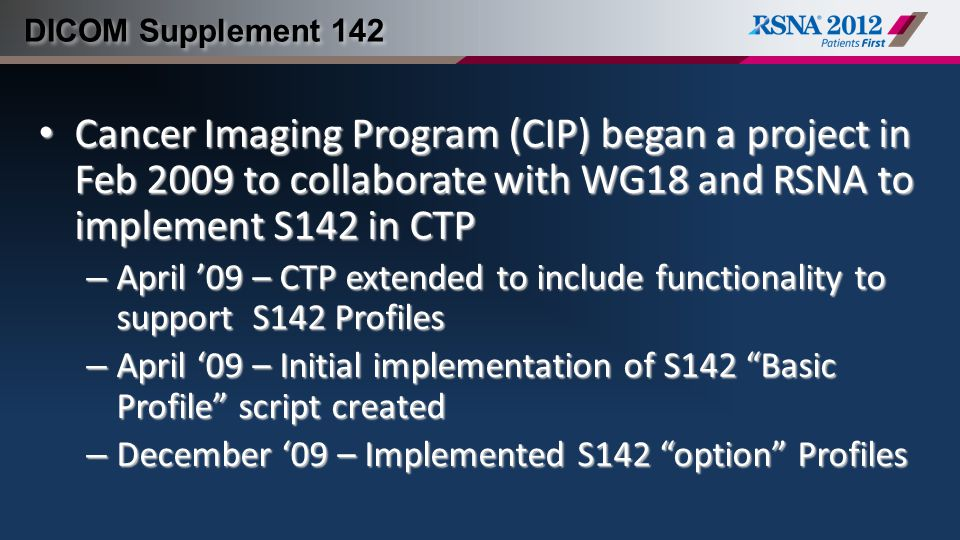 Cancer Imaging Program (CIP) began a project in Feb 2009 to collaborate with WG18 and RSNA to implement S142 in CTP Cancer Imaging Program (CIP) began