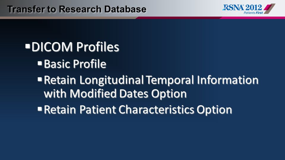 Transfer to Research Database  DICOM Profiles  Basic Profile  Retain Longitudinal Temporal Information with Modified Dates Option  Retain Patient Characteristics Option
