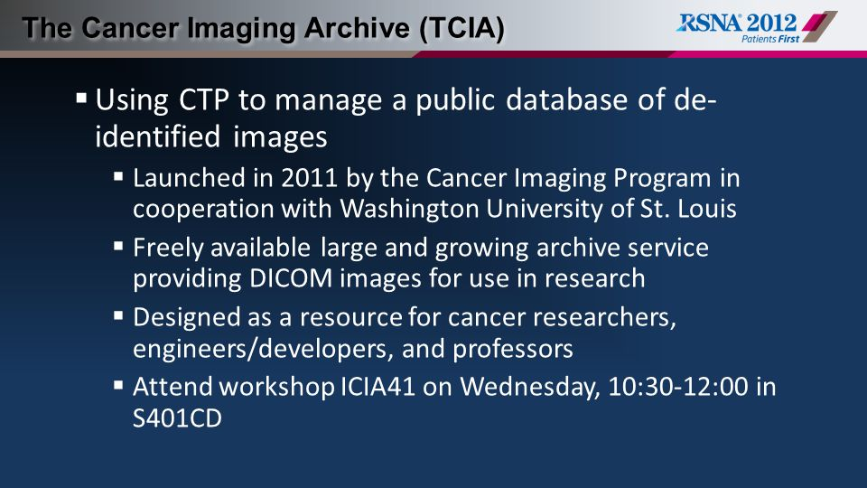  Using CTP to manage a public database of de- identified images  Launched in 2011 by the Cancer Imaging Program in cooperation with Washington University of St.