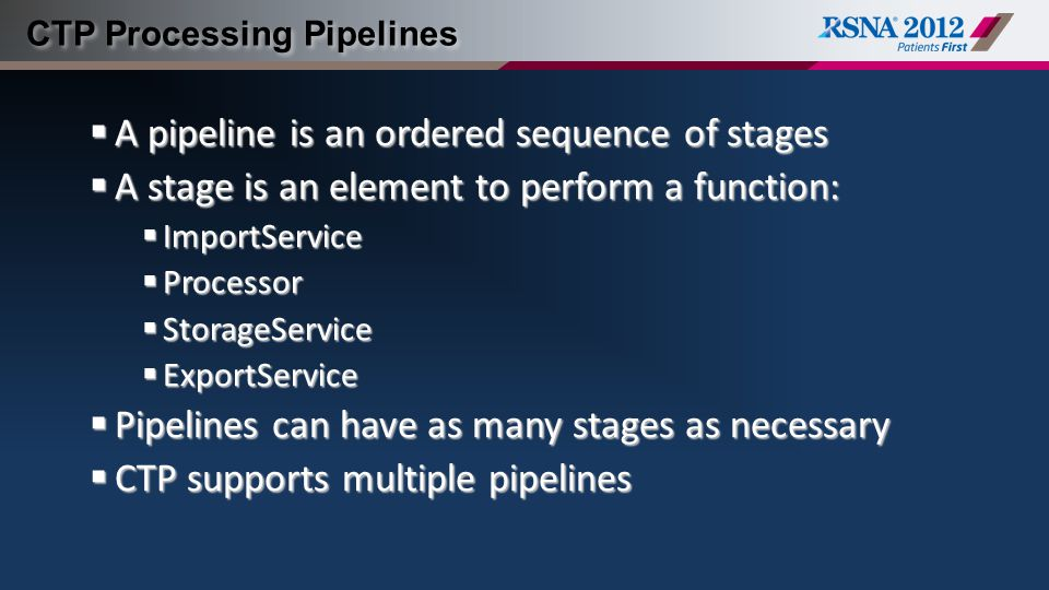 CTP Processing Pipelines  A pipeline is an ordered sequence of stages  A stage is an element to perform a function:  ImportService  Processor  St