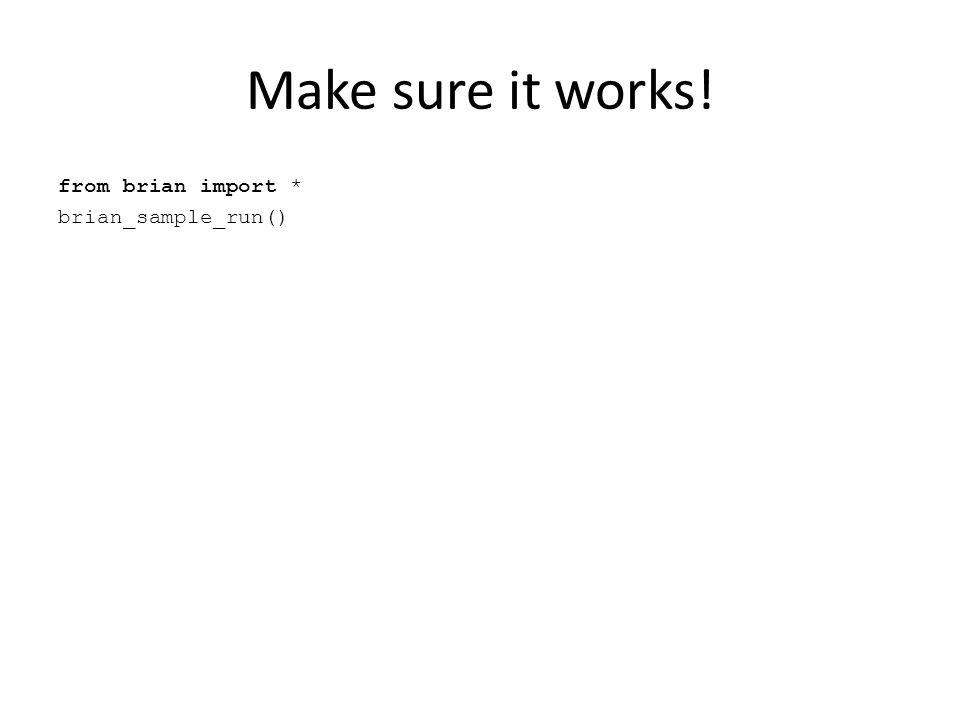 Make sure it works! from brian import * brian_sample_run()