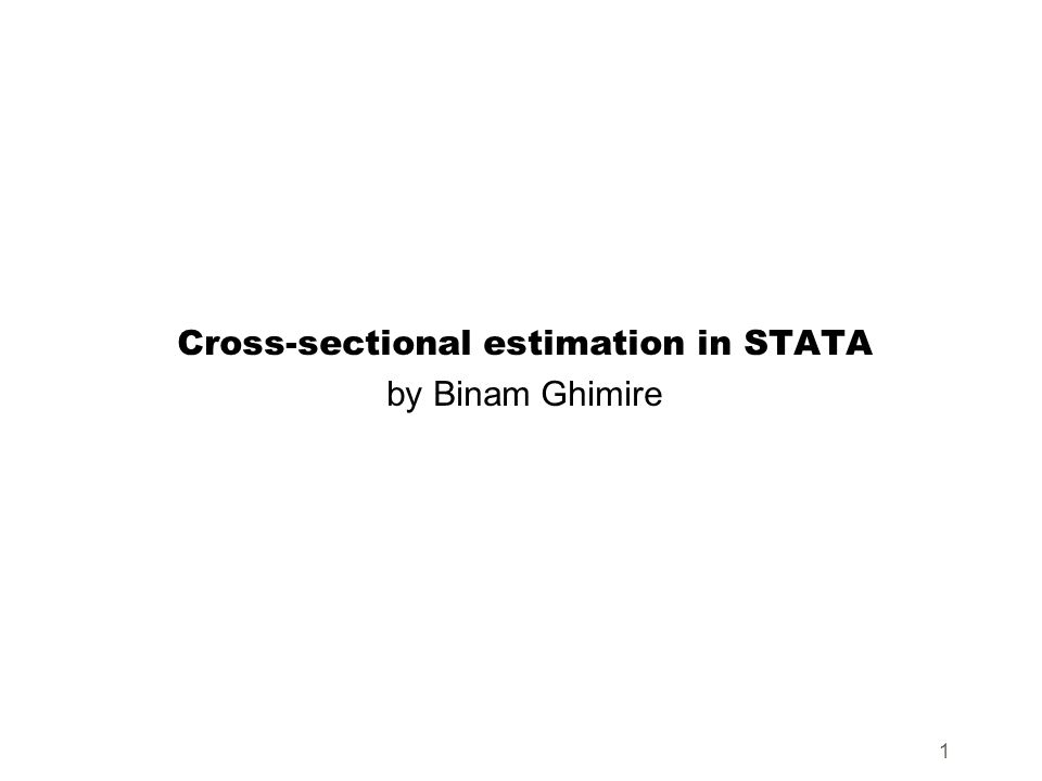 1 Cross-sectional estimation in STATA by Binam Ghimire