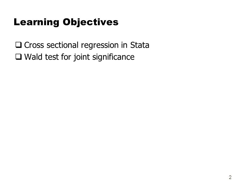 Learning Objectives  Cross sectional regression in Stata  Wald test for joint significance 2