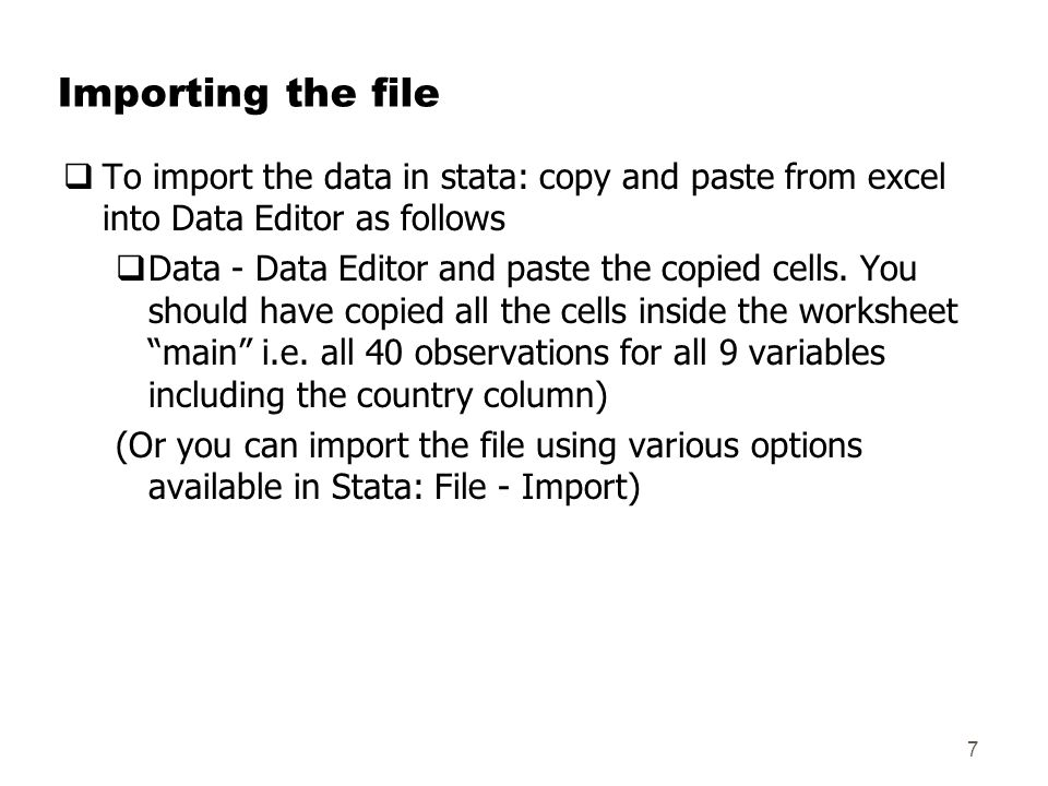 Importing the file  To import the data in stata: copy and paste from excel into Data Editor as follows  Data - Data Editor and paste the copied cells.