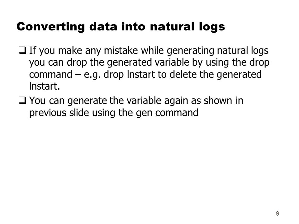 Converting data into natural logs  If you make any mistake while generating natural logs you can drop the generated variable by using the drop command – e.g.
