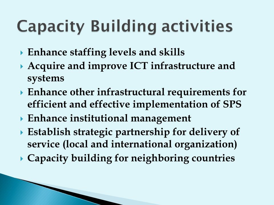  Enhance staffing levels and skills  Acquire and improve ICT infrastructure and systems  Enhance other infrastructural requirements for efficient a