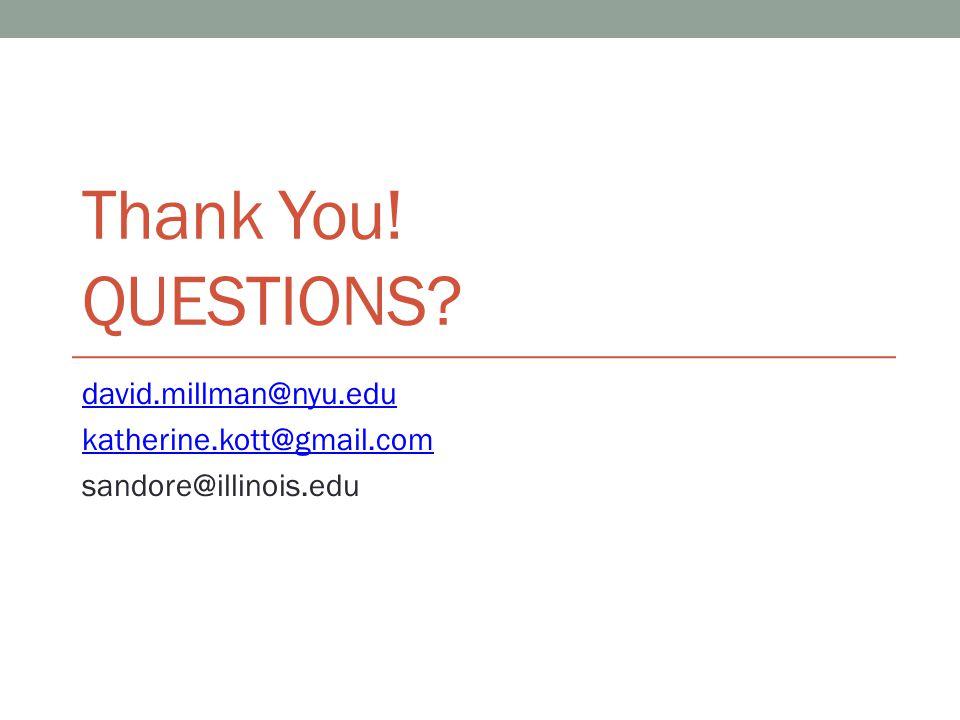 Thank You! QUESTIONS? david.millman@nyu.edu katherine.kott@gmail.com sandore@illinois.edu