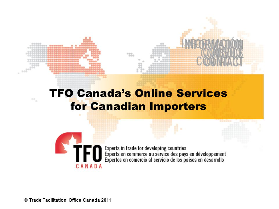 www.tfocanada.ca TFO IS YOUR SOURCING PARTNER FOR EMERGING AND DEVELOPING MARKETS Since 1980, TFO Canada has been helping Canadian importers connect with new suppliers from over 100 developing countries around the world.