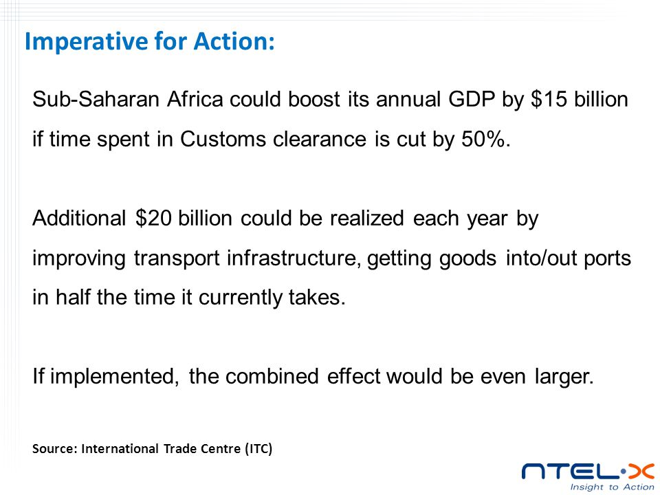Sub-Saharan Africa could boost its annual GDP by $15 billion if time spent in Customs clearance is cut by 50%.