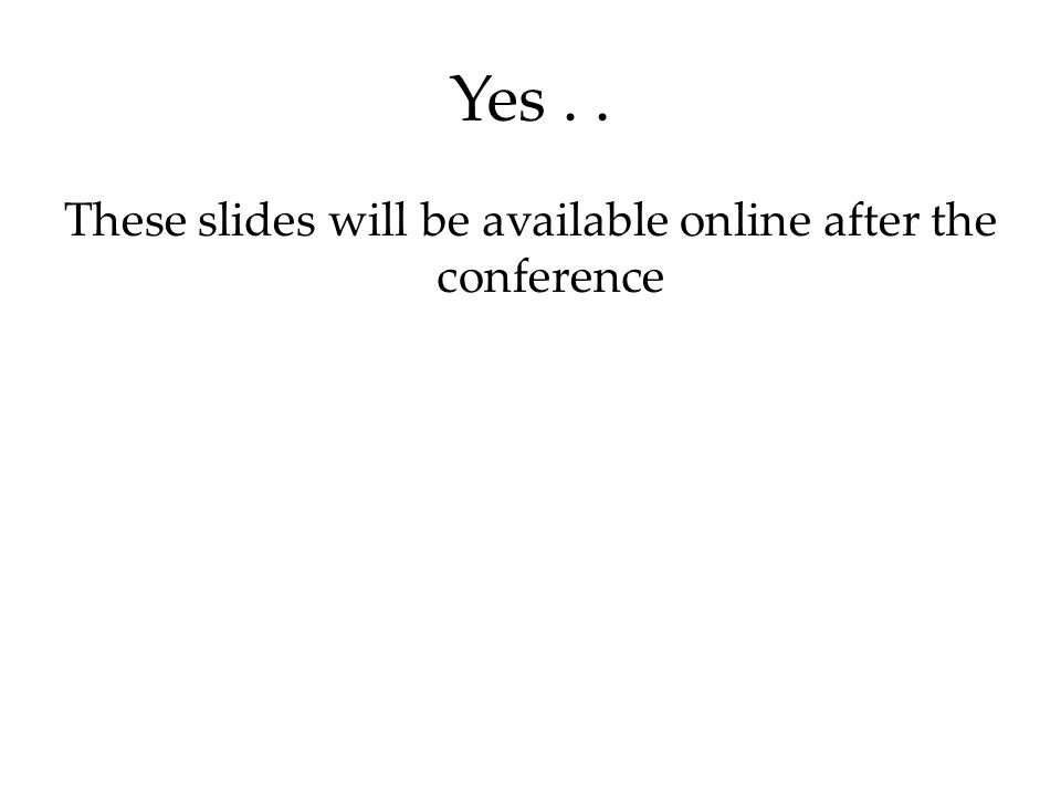 Yes.. These slides will be available online after the conference