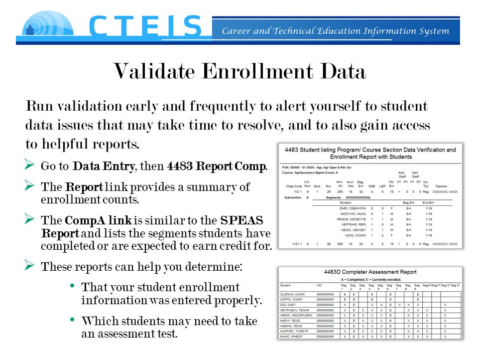 Validate Enrollment Data Run validation early and frequently to alert yourself to student data issues that may take time to resolve, and to also gain access to helpful reports.