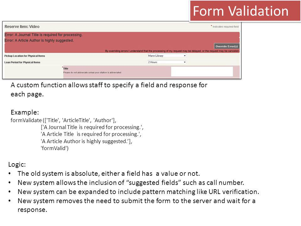 Form Validation A custom function allows staff to specify a field and response for each page.
