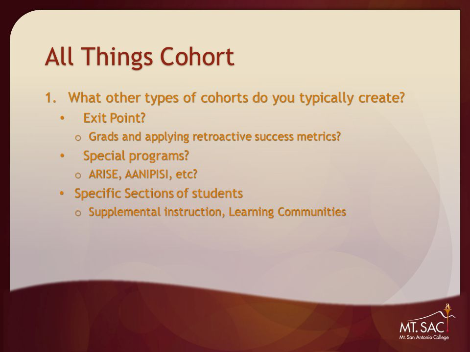All Things Cohort 1.What other types of cohorts do you typically create.