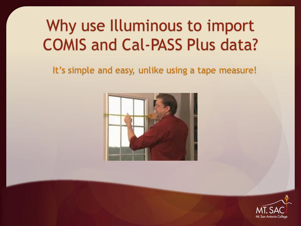 Why use Illuminous to import COMIS and Cal-PASS Plus data.