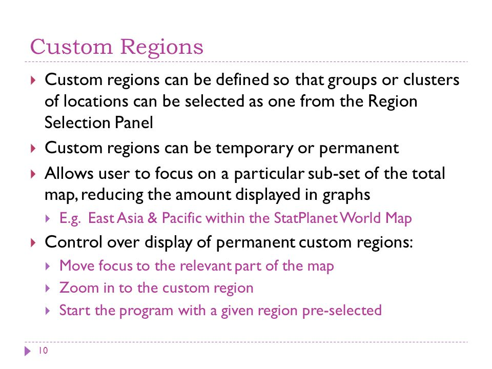 Custom Regions  Custom regions can be defined so that groups or clusters of locations can be selected as one from the Region Selection Panel  Custom