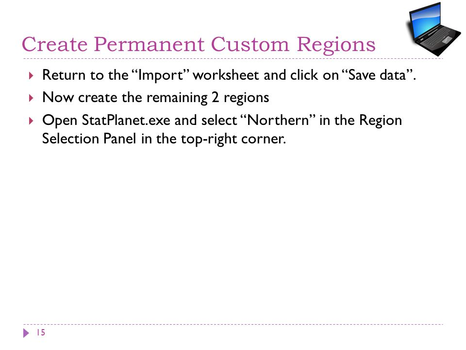 Create Permanent Custom Regions  Return to the Import worksheet and click on Save data .