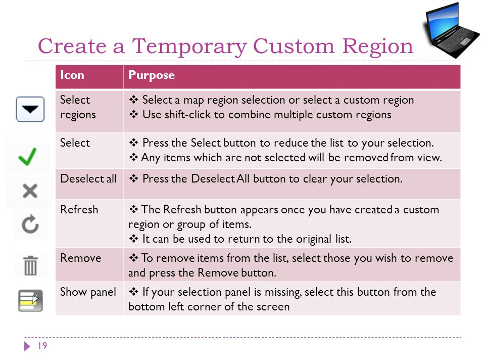 Create a Temporary Custom Region IconPurpose Select regions  Select a map region selection or select a custom region  Use shift-click to combine mul
