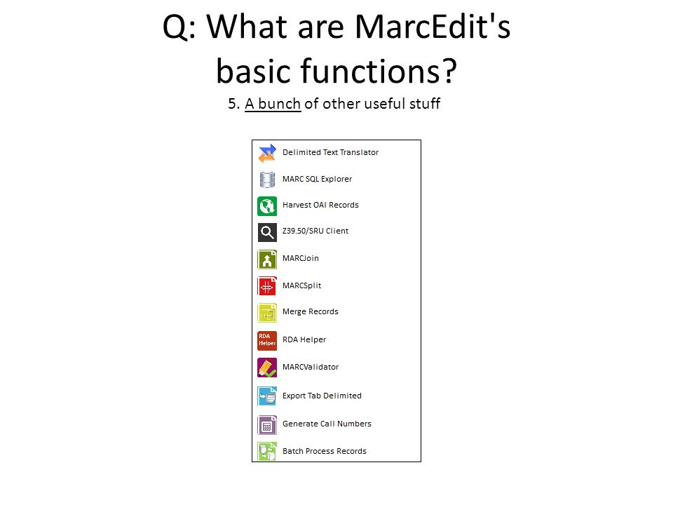 Q: What are MarcEdit's basic functions? 5. A bunch of other useful stuff
