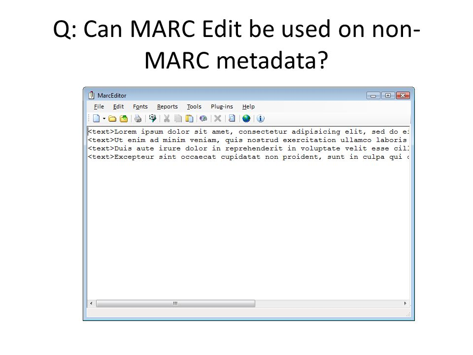 Q: Can MARC Edit be used on non- MARC metadata?