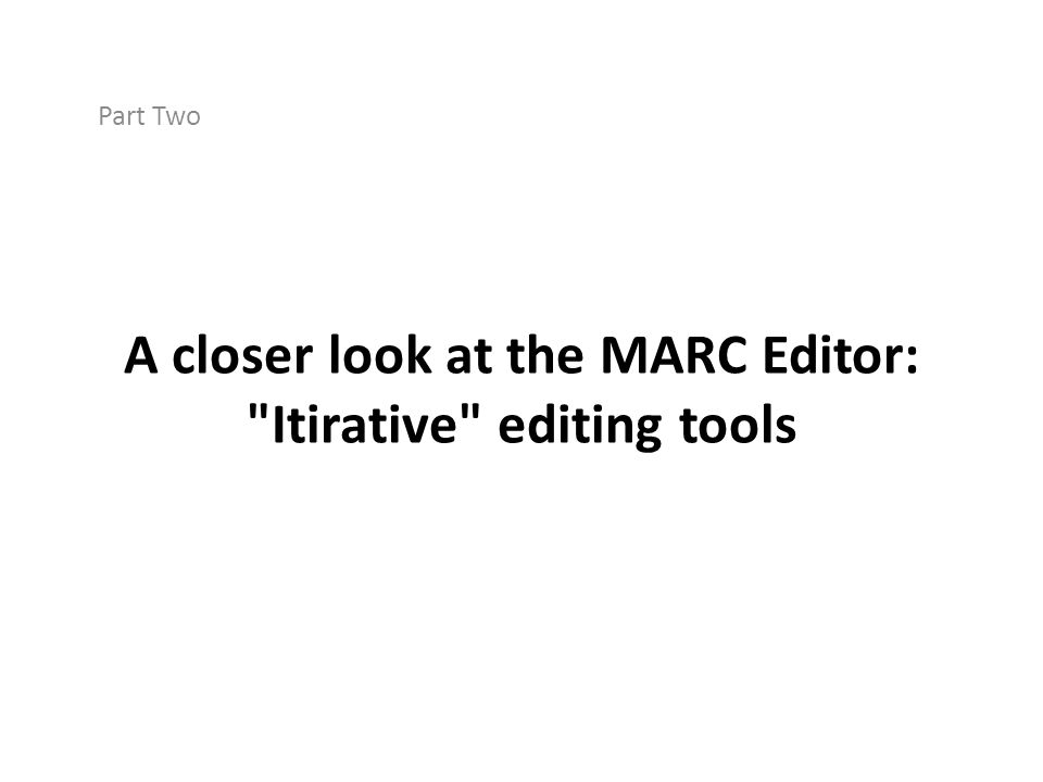A closer look at the MARC Editor: