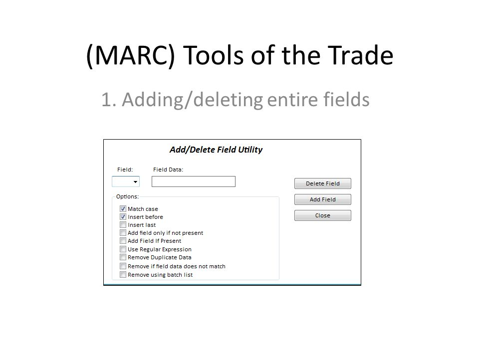 (MARC) Tools of the Trade 1. Adding/deleting entire fields