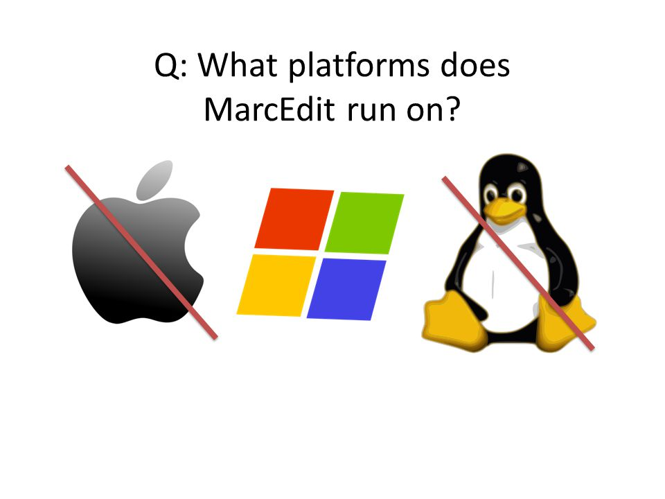 Q: What platforms does MarcEdit run on?