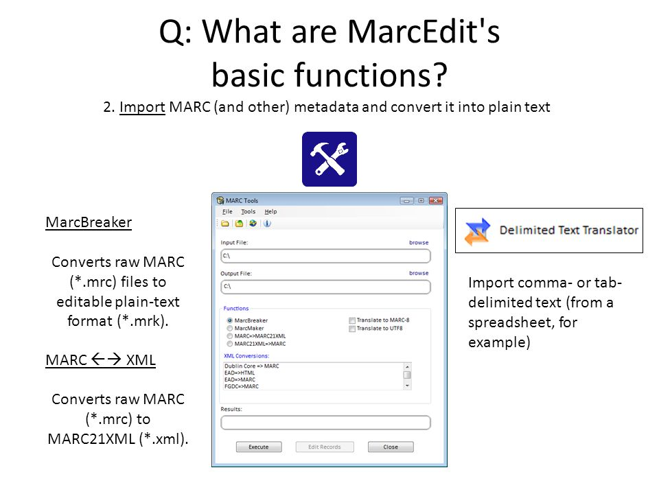 Q: What are MarcEdit's basic functions? 2. Import MARC (and other) metadata and convert it into plain text MarcBreaker Converts raw MARC (*.mrc) files