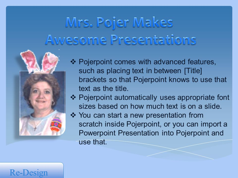  Pojerpoint comes with advanced features, such as placing text in between [Title] brackets so that Pojerpoint knows to use that text as the title.