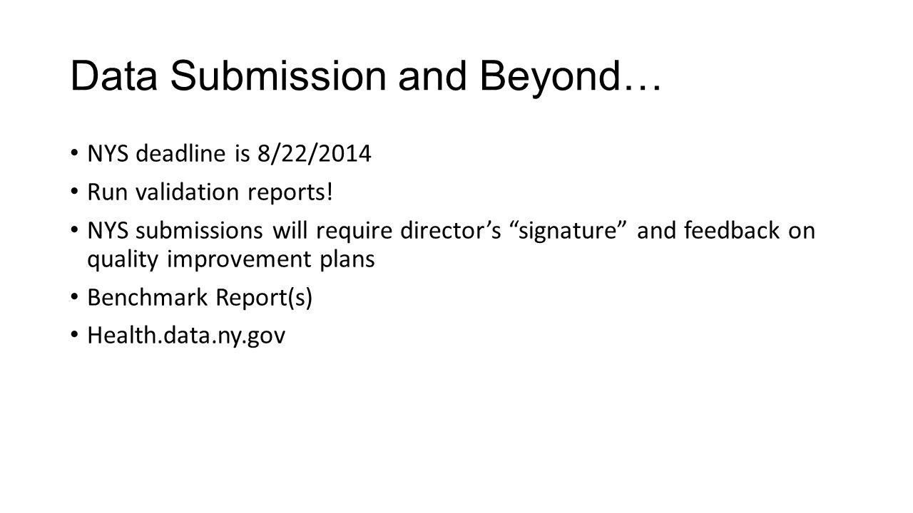 "Data Submission and Beyond… NYS deadline is 8/22/2014 Run validation reports! NYS submissions will require director's ""signature"" and feedback on qual"