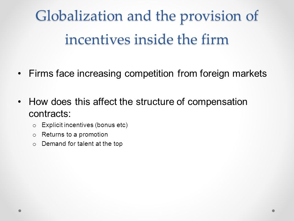 Globalization and the provision of incentives inside the firm Firms face increasing competition from foreign markets How does this affect the structur