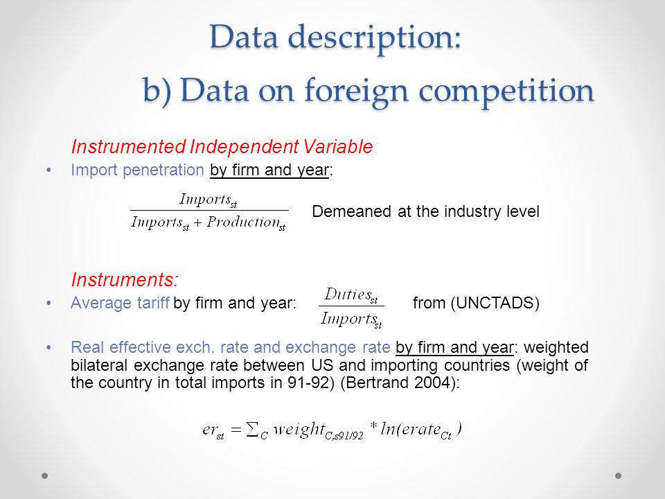 Data description: b) Data on foreign competition Instrumented Independent Variable: Import penetration by firm and year: Demeaned at the industry leve