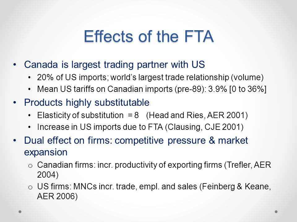 Effects of the FTA Canada is largest trading partner with US 20% of US imports; world's largest trade relationship (volume) Mean US tariffs on Canadia