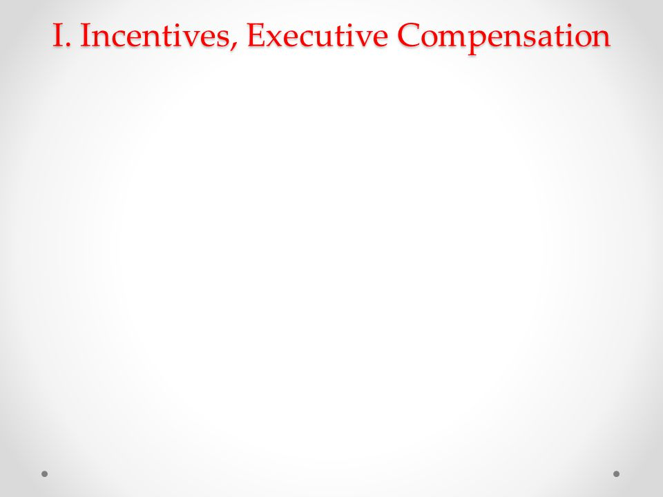 I. Incentives, Executive Compensation
