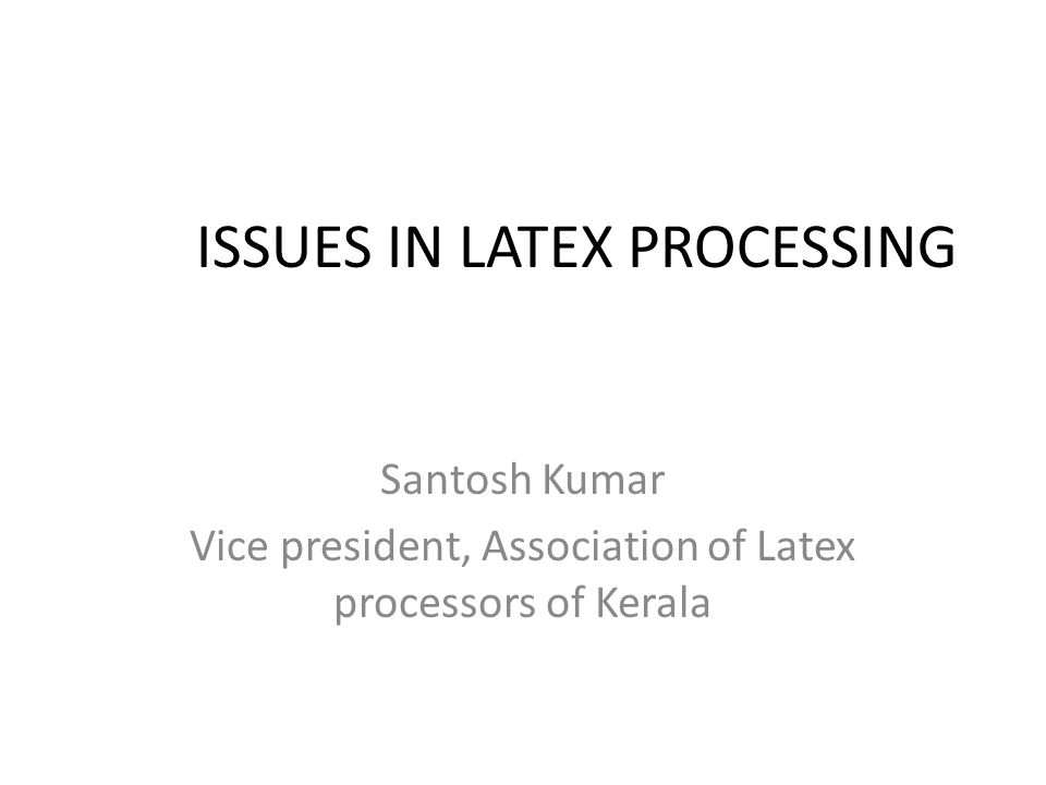 ISSUES IN LATEX PROCESSING Santosh Kumar Vice president, Association of Latex processors of Kerala