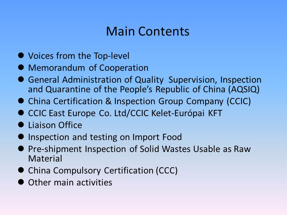 Voices from the Top-level Memorandum of Cooperation General Administration of Quality Supervision, Inspection and Quarantine of the People's Republic of China (AQSIQ) China Certification & Inspection Group Company (CCIC) CCIC East Europe Co.
