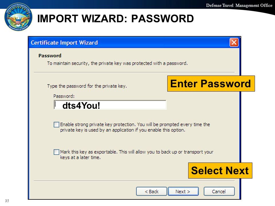 Defense Travel Management Office Office of the Under Secretary of Defense (Personnel and Readiness) IMPORT WIZARD: PASSWORD 35 dts4You.