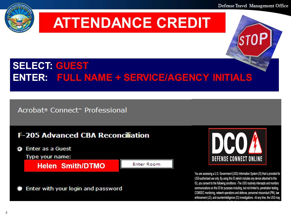 Defense Travel Management Office Office of the Under Secretary of Defense (Personnel and Readiness) 4 SELECT: GUEST ENTER: FULL NAME + SERVICE/AGENCY INITIALS ATTENDANCE CREDIT Helen Smith/DTMO