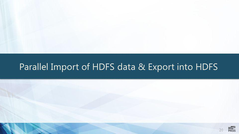 20 Parallel Import of HDFS data & Export into HDFS