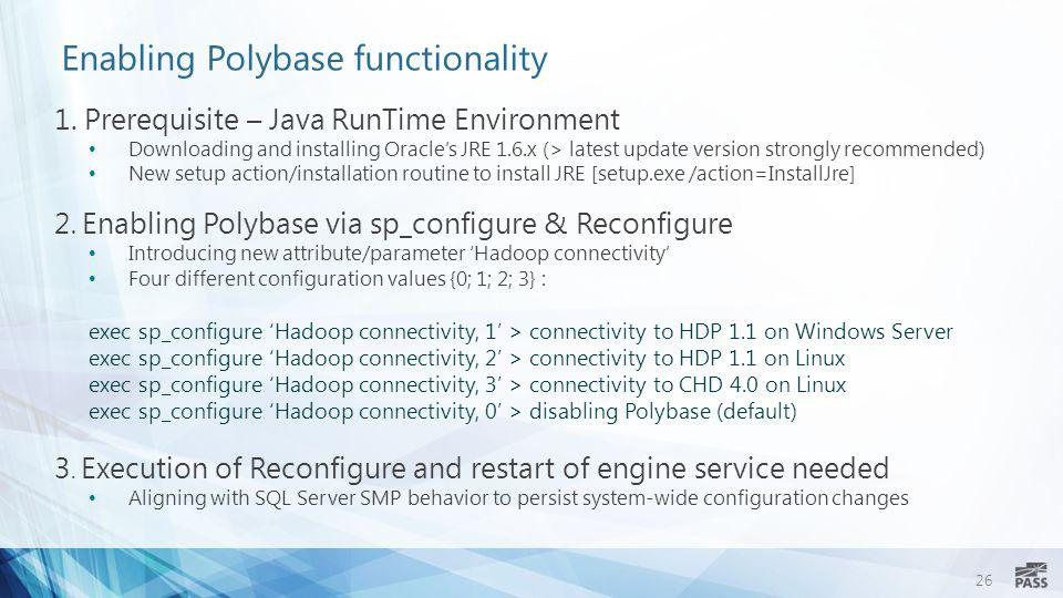26 Enabling Polybase functionality 1. Prerequisite – Java RunTime Environment Downloading and installing Oracle's JRE 1.6.x (> latest update version s