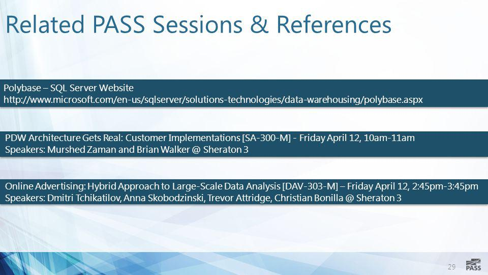 29 Related PASS Sessions & References Online Advertising: Hybrid Approach to Large-Scale Data Analysis [DAV-303-M] – Friday April 12, 2:45pm-3:45pm Sp