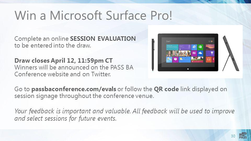 30 Win a Microsoft Surface Pro! Complete an online SESSION EVALUATION to be entered into the draw. Draw closes April 12, 11:59pm CT Winners will be an