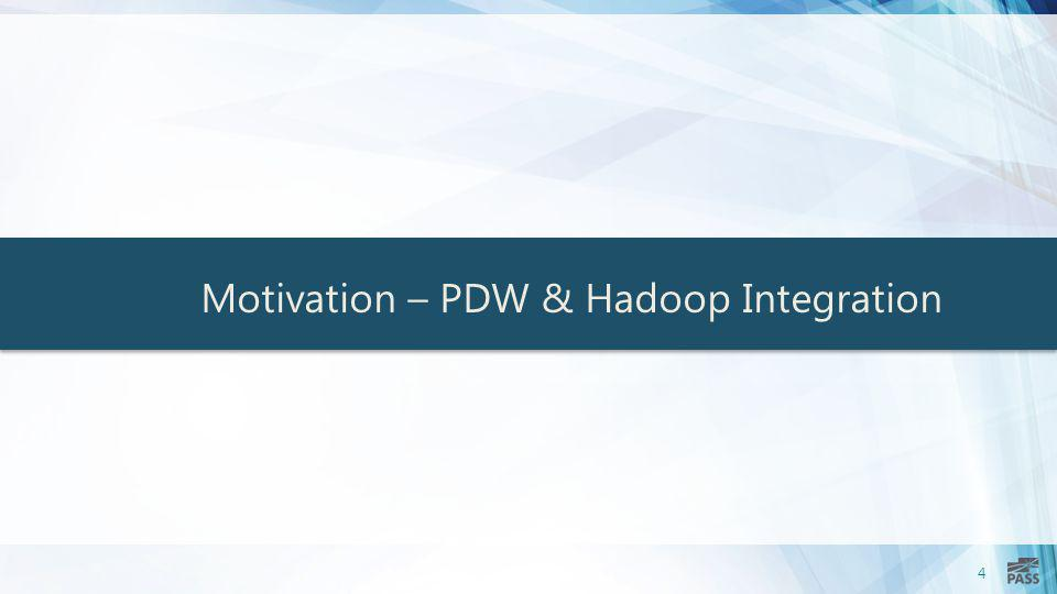 4 Motivation – PDW & Hadoop Integration