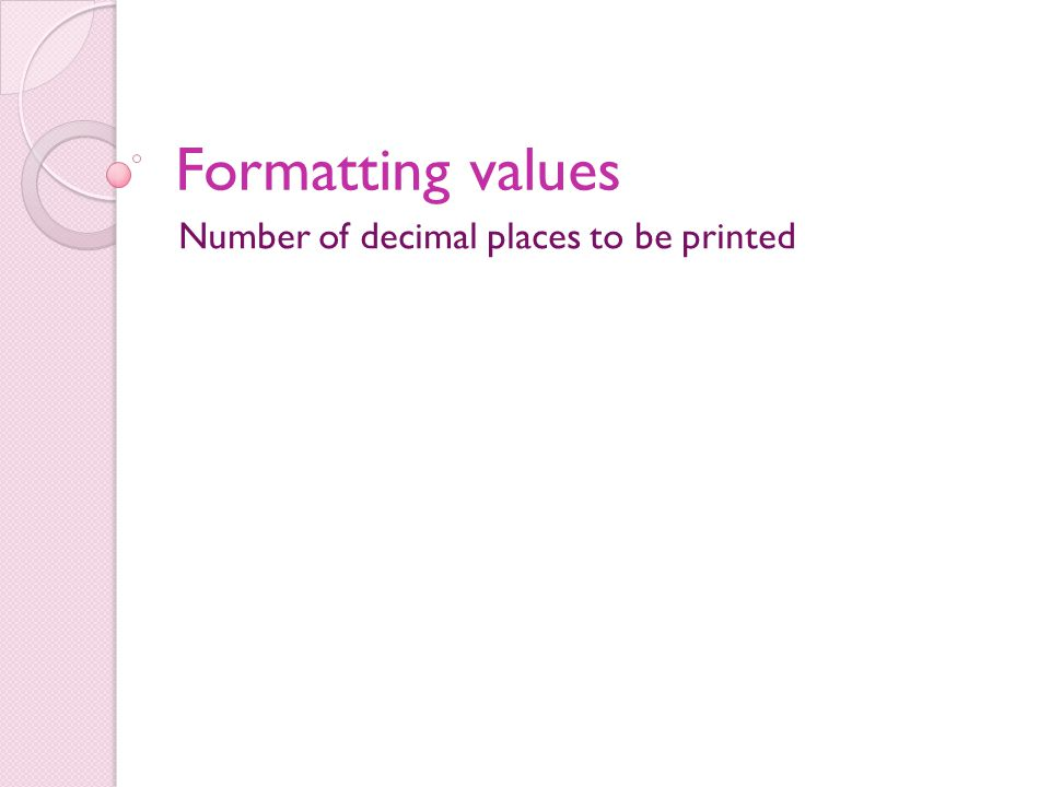 Formatting values Number of decimal places to be printed