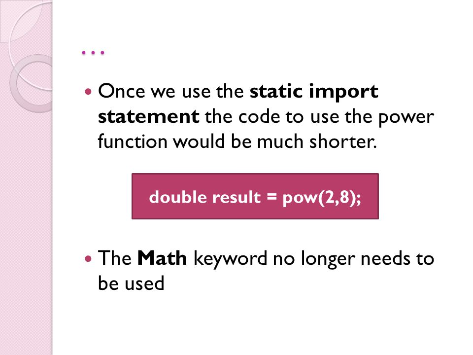 import static java.lang.Math.*; class RandomDice{ public static void main(String args[]){ int dice = (int)(random()*6)+1; System.out.println( Player one roll + dice); }
